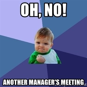 Success Kid - OH, NO! Another Manager's Meeting