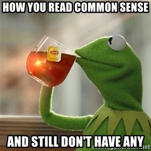 Kermit The Frog Drinking Tea - how you read common sense  and still don't have any