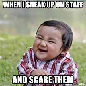 evil plan kid - when i sneak up on staff and scare them