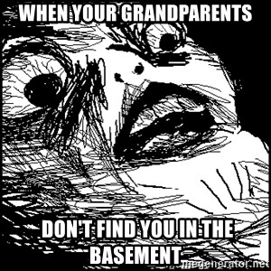 Surprised Chin - when your grandparents  don't find you in the basement