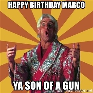Ric Flair - Happy Birthday Marco ya son of a gun