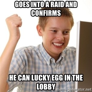 First Day on the internet kid - Goes into a raid and confirms he can lucky egg in the lobby