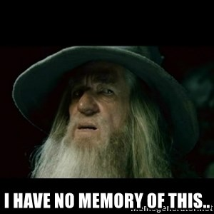 no memory gandalf - I have no memory of this..