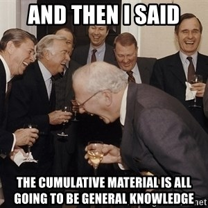 So Then I Said... - AND THEN I SAID THE CUMULATIVE MATERIAL IS ALL GOING TO BE GENERAL KNOWLEDGE