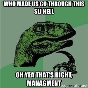 Philosoraptor - Who made us go through this SLI hell Oh yea that's right, Managment