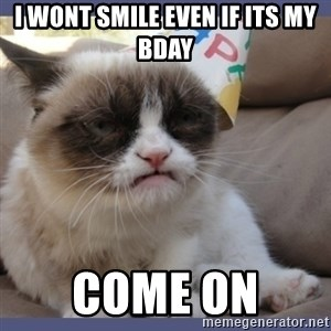Birthday Grumpy Cat - i wont smile even if its my bday come on