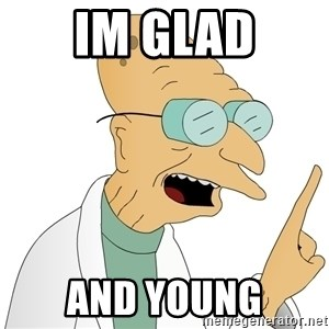 Good News Everyone - IM GLAD AND YOUNG