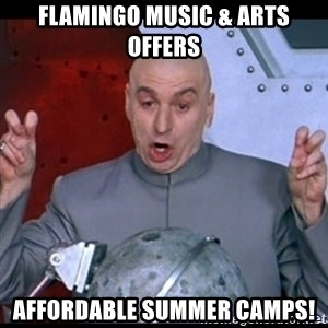 dr. evil quote - Flamingo Music & Arts offers affordable summer camps!