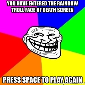 Trollface - You have entered the rainbow troll face of death screen Press space to play again