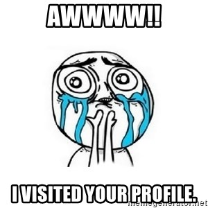 Crying face - Awwww!! I visited your profile.