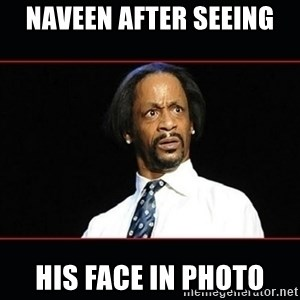 katt williams shocked - naveen after seeing  his face in photo