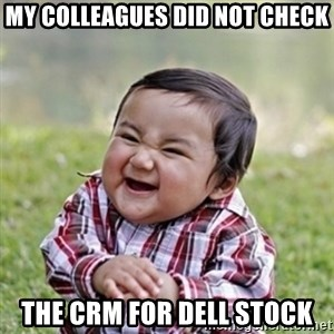 evil toddler kid2 - My colleagues did not check the CRM for Dell Stock