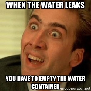 nicolas cage no me digas - When the water leaks  you have to empty the water container