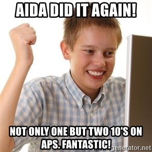 First Day on the internet kid - Aida did it again! not only one but two 10's on APS. fantastic!
