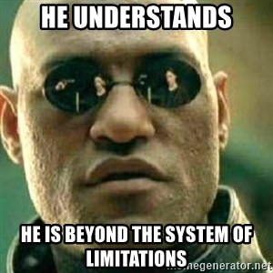 What If I Told You - he understands he is beyond the system of limitations