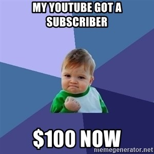 Success Kid - my youtube got a subscriber $100 now