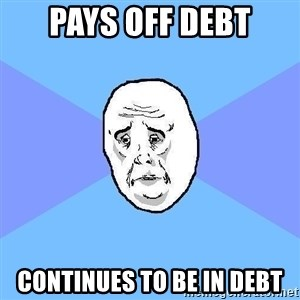 Okay Guy - Pays off debt Continues to be in debt