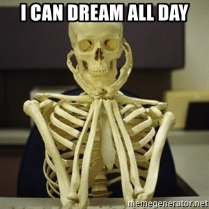 Skeleton waiting - I can dream all day