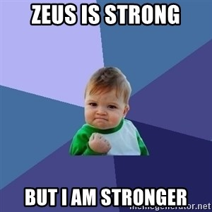 Success Kid - zeus is strong but i am stronger