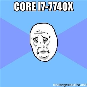 Okay Guy - Core i7-7740X