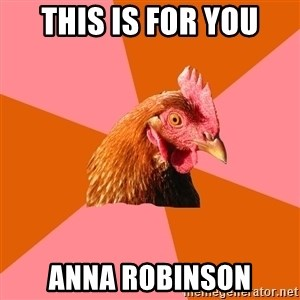 Anti Joke Chicken - this is for you anna robinson