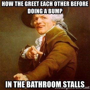Joseph Ducreux - How The Greet Each Other Before Doing A Bump  In The Bathroom Stalls