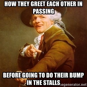 Joseph Ducreux - How They Greet Each Other In Passing Before Going To Do Their Bump In The Stalls