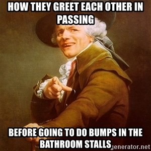 Joseph Ducreux - How They Greet Each Other In Passing Before Going to Do Bumps in The Bathroom Stalls