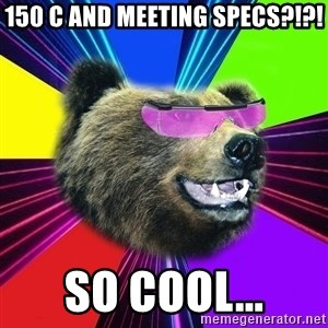 Party Bear - 150 C and meeting specs?!?! So cool...