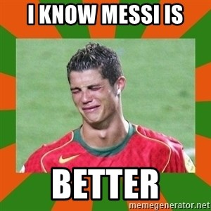 cristianoronaldo - I know messi is  BETTER