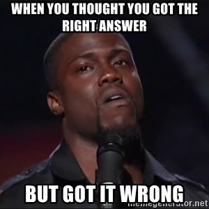 Kevin Hart Face - When you thought you got the right answer But got it wrong