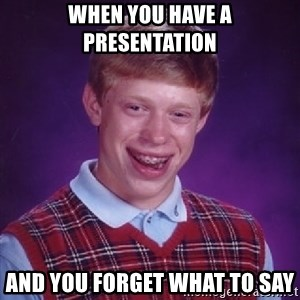 Bad Luck Brian - when you have a presentation and you forget what to say