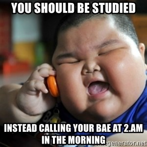 fat chinese kid - you should be studied instead calling your bae at 2.am in the morning