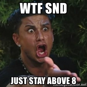 Angry Guido  - wtf snd just stay above 8