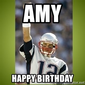 tom brady - AMY  Happy Birthday
