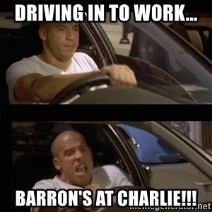 Vin Diesel Car - Driving in to work... Barron's at Charlie!!!