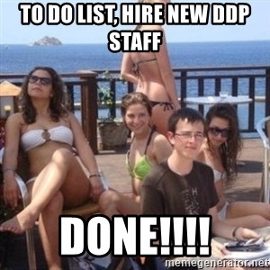 priority peter - to do list, hire new DDP Staff Done!!!!