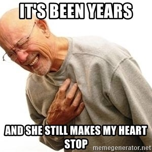 Old Man Heart Attack - It's been years  and she still makes my heart stop