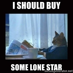 i should buy a boat cat - I should buy some lone star