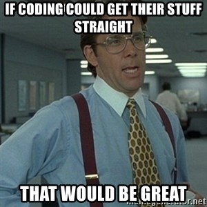 Office Space Boss - If coding could get their stuff straight That would be great