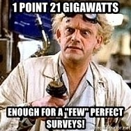 """Doc Back to the future - 1 point 21 gigawatts enough for a """"few"""" perfect surveys!"""