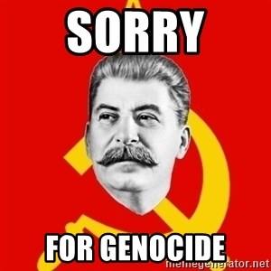 Stalin Says - sorry  for genocide