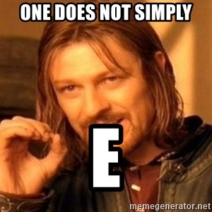 One Does Not Simply - One does not simply E