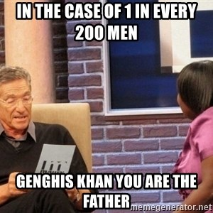 Maury Lie Detector - In the case of 1 in every 200 men  genghis khan you are the father