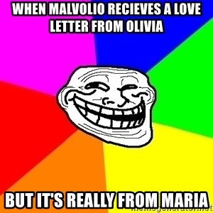 Trollface - When Malvolio recieves a love letter from Olivia But it's really from Maria