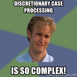 Sad Face Guy - Discretionary case processing is so complex!