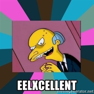 Mr. Burns - eelxcellent