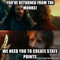 Never Have I Been So Wrong - you've returned from the monks! We need you to create state points