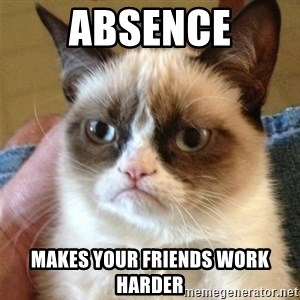 Grumpy Cat  - ABSENCE makes your friends work harder