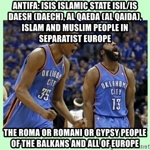durant harden - Antifa: ISIS Islamic State ISIL/IS Daesh (Daech), Al Qaeda (Al Qaida), Islam and Muslim People in Separatist Europe   The Roma or Romani or Gypsy People of the Balkans and all of Europe